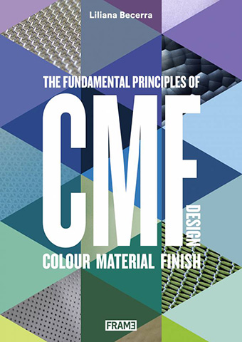 CMF Design: The Fundamental Principles of Colour, Material and Finish Design. Liliana Becerra, 2016